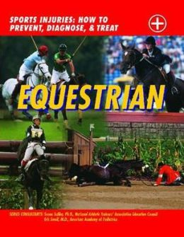 Equestrian Sport: Sports Injuries: How to Prevent, Diagnose and Treat
