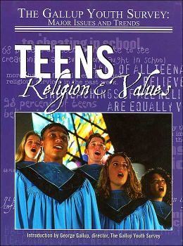 Teens, Religion, and Values (Gallup Youth Survey: Major Issues and Trends)
