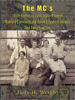 The Mc's - Life Stories Of Early Idaho Pioneers