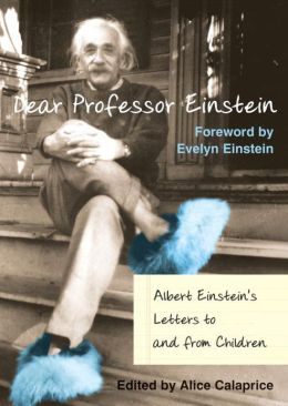 Dear Professor Einstein: Albert Einstein's Letters to and from Children