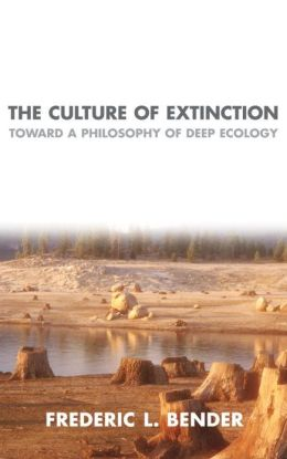 The Culture of Extinction: Toward a Philosophy of Deep Ecology
