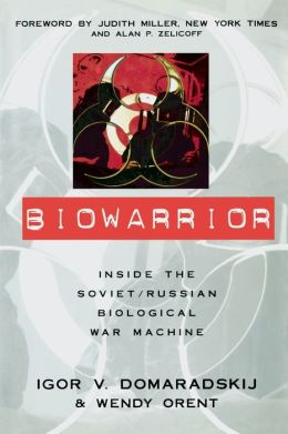 Biowarrior: Inside the Soviet/Russian Biological War Machine
