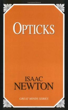 Opticks: Or Treatise of the Reflections, Inflections, and Colours of Light