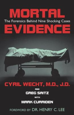 Mortal Evidence: The Forensics Behind Nine Shocking Crimes