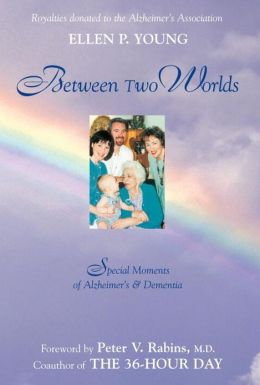 Between Two Worlds: Special Moments of Alzheimer's and Dementia