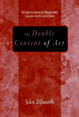 The Double Content of Art (Studies in Analytic Philosophy Series)