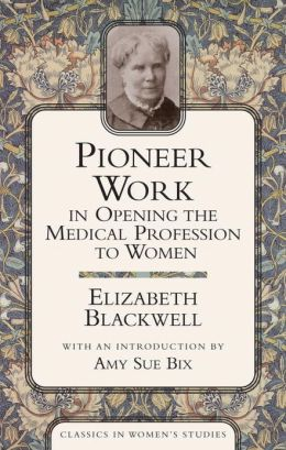 Pioneer Work in Opening the Medical Profession to Women: Autobiographical Sketches