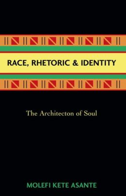 Race, Rhetoric, and Identity: The Architecton of Soul