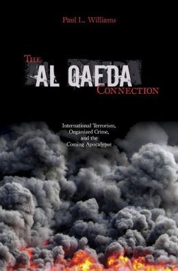 The Al Qaeda Connection: International Terrorism, Organized Crime, and the Coming Apocalpse