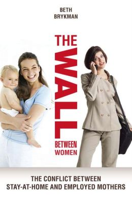 The Wall between Women: The Conflict Between Stay-at-Home and Employed Mothers