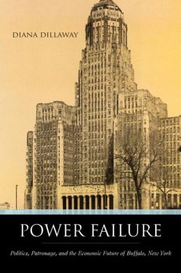 Power Failure: Politics, Patronage, and the Economic Future of Buffalo, New York