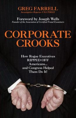 Corporate Crooks: How Rogue Executives Ripped off Americans and Congress Helped Them Do It!