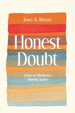 Honest Doubt: Essays on Atheism in a Believing Society