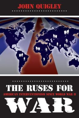 The Ruses for War: American Interventionism since World War II