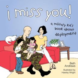 I Miss You!: A Military Kid's Book about Deployment