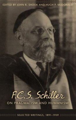 F C S Schiller on Pragmatism and Humanism: Selected Writings, 1891-1939