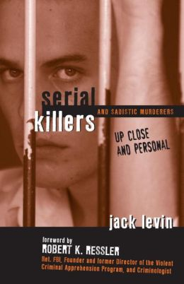 Serial Killers and Sadistic Murderers: Up Close and Personal