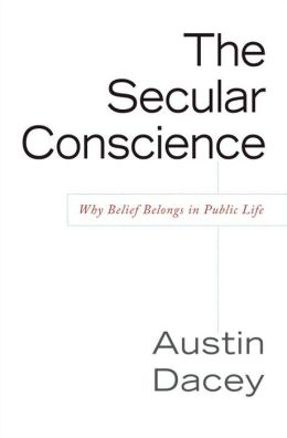 Secular Conscience: Why Belief Belongs in Public Life