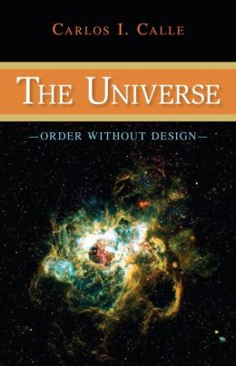 The Universe: Order Without Design