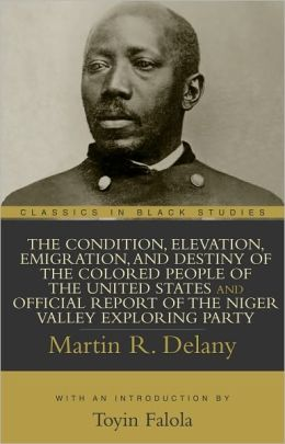 Condition, Elevation, Emigration, and Destiny of the Colored People of the United States and Official Report of the Niger Valley Exploring Party, The