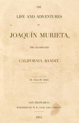 Joaquin Murieta: The Life and Adventures of Joaquin Murieta, the Celebrated California Bandit