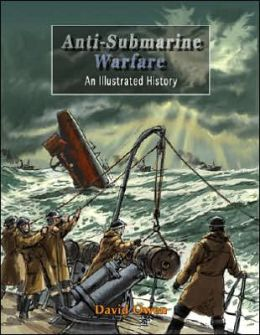 Anti-Submarine Warfare: An Ilustrated History