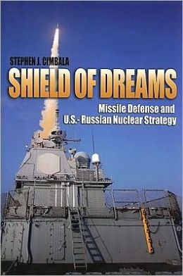 Shield Of Dreams: Missile Defense in U.S. and Russian Nuclear Strategy