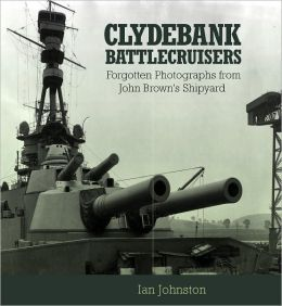 Clydebank Battlecruisers: Forgotten Photographs from John Brown's Shipyard