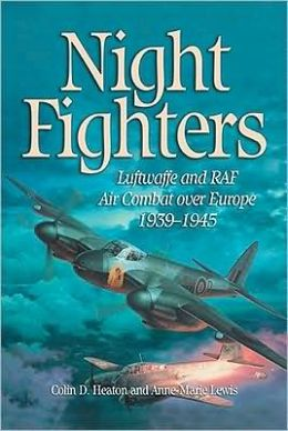 Night Fighters: Luftwaffe and RAF Air Combat over Europe, 1939-1945