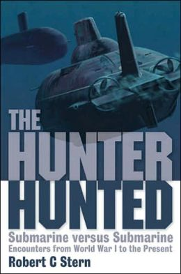 Hunter Hunted: Submarine Versus Submarine: Encounters from World War I to the Present