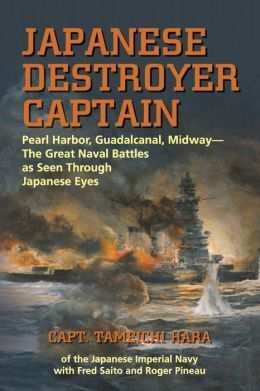Japanese Destroyer: Captain Pearl-Harbor, Guadalcanal, Midway-The Great Naval Battles as Seen Through J