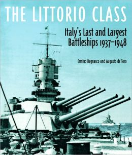 The Littorio Class Italy's Last and Largest Battleships 1937-1948