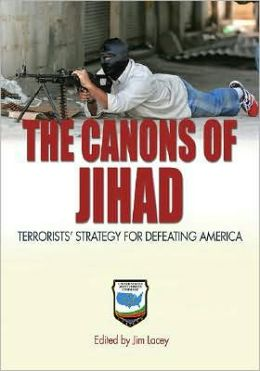 The Canons of Jihad: Terrorists' Strategy for Defeating America