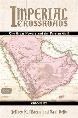 Imperial Crossroads: The Great Powers and the Persian Gulf