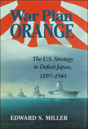 War Plan Orange: The U. S. Strategy to Defeat Japan, 1897-1945