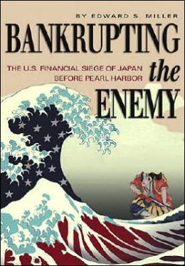 Bankrupting the Enemy: The U. S. Financial Siege of Japan Before Pearl Harbor