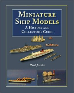 Miniature Ship Models: A History and Collectors Guide