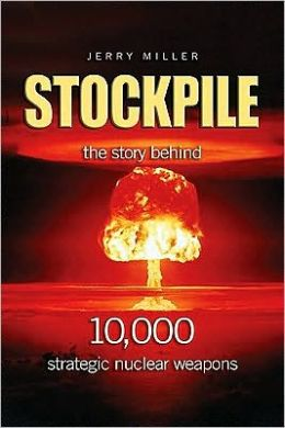 Stockpile: The Story Behide 10,000 Strategic Nuclear Weapons