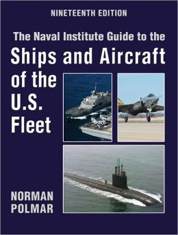 The Naval Institute Guide to the Ships and Aircraft of the U.S. Fleet: 19th Edition