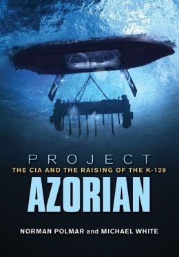 Project Azorian: The CIA and the Raising of K-129