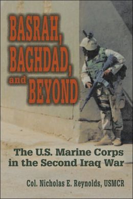 Basrah, Baghdad, and Beyond: The U. S. Marine Corps in the Second Iraq War