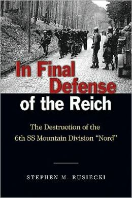 In Final Defense of the Reich: The Destruction of the 6th SS Mountain Division ''Nord''