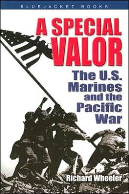 A Special Valor: The U. S. Marines and the Pacific War