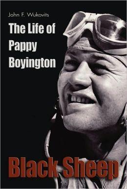Black Sheep: The Life of Pappy Boyington