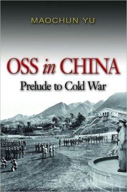 OSS In China Prelude to Cold War