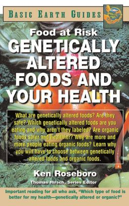 Genetically Altered Foods and Your Health (Basic Earth Guides): Food at Risk