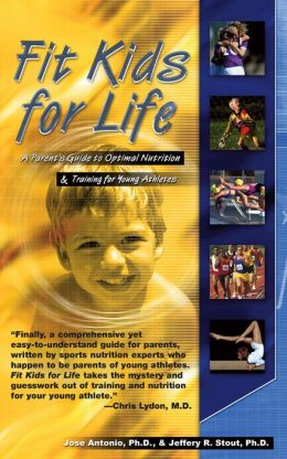 Fit Kids for Life: A Parents' Guide to Optimal Nutrition and Training for Young Athletes