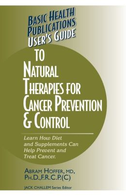 Basic Health Publications User's Guide to Natural Therapies for Cancer Prevention