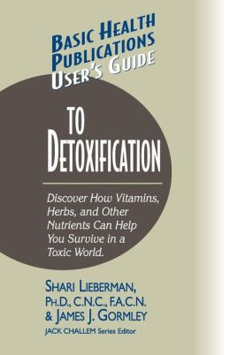 User's Guide to Detoxification (Basic Health Publications User's Guide Series)
