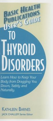 User's Guide to Thyroid Disorders: Natural Ways to Keep Your Body from Dragging You Down